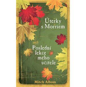 Úterky s Morriem aneb Poslední lekce mého učitele - Mitch Albom