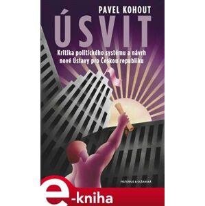 Úsvit. Kritika politického systému a návrh nové Ústavy pro Českou republiku - Pavel Kohout e-kniha
