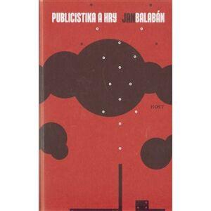 Publicistika a hry. Dílo III - Jan Balabán