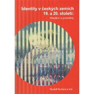Identity v českých zemích 19. a 20. století. Hledání a proměny - Rudolf Kučera