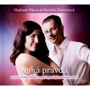 Nahá pravda. aneb co nám neřekli o našich penězích a budoucnosti, CD - Vladimír Pikora, Markéta Šichtařová