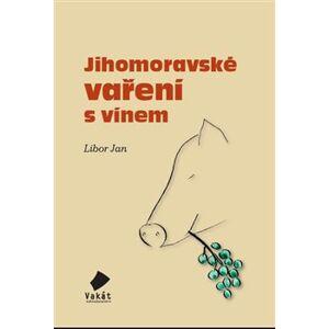 Jihomoravské vaření s vínem - Libor Jan