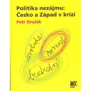 Politika nezájmu. Česko a Západ v krizi - Petr Drulák
