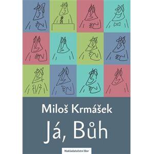 Já, Bůh - Miloš Krmášek
