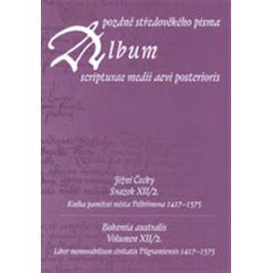 Album pozdně středověkého písma XII/2.. Jižní Čechy. Kniha pamětní města Pelhřimova 1417–1575