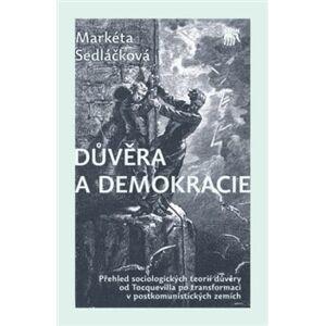 Důvěra a demokracie. Přehled sociologických teorií důvěry od Tocquevilla po transformaci v postkomunistických zemích - Markéta Sedláčková
