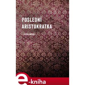 Poslední aristokratka - Evžen Boček e-kniha