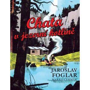 Chata v jezerní kotlině - Marko Čermák, Jaroslav Foglar