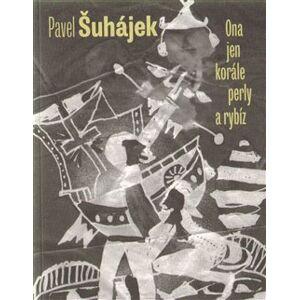 Ona jen korále, perly a rybíz - Pavel Šuhájek