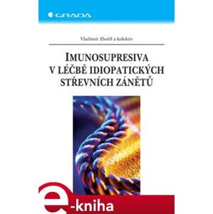 Imunosupresiva v léčbě idiopatických střevních zánětů - Vladimír Zbořil, kolektiv e-kniha