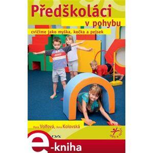 Předškoláci v pohybu. cvičíme jako myška, kočka a pejsek - Hana Volfová, Ilona Kolovská e-kniha