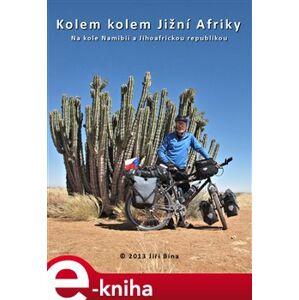 Kolem kolem Jižní Afriky. Na kole Namíbií a Jižní Afrikou - Jiří Bína e-kniha