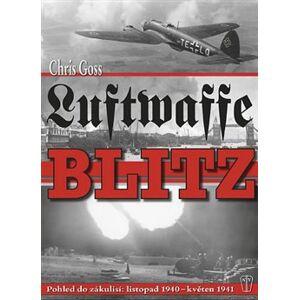 Luftwaffe Blitz. Pohled do zákulisí: listopad 1940 – květen 1941 - Chris Goss