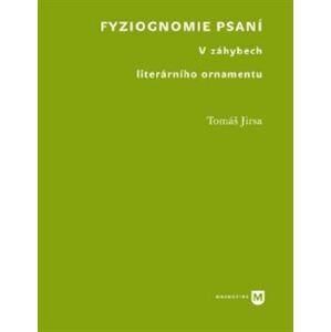 Fyziognomie psaní. V záhybech literárního ornamentu - Tomáš Jirsa