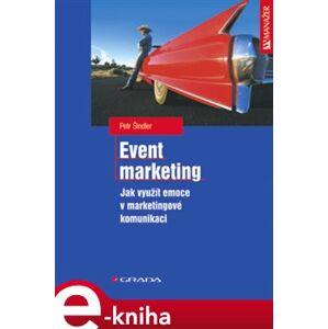 Event marketing. Jak využít emoce v marketingové komunikaci - Petr Šindler e-kniha