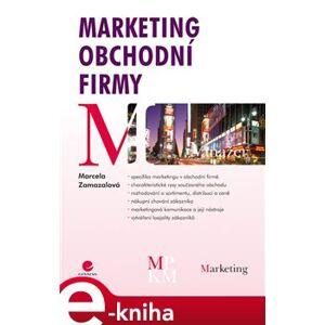 Marketing obchodní firmy - Marcela Zamazalová e-kniha