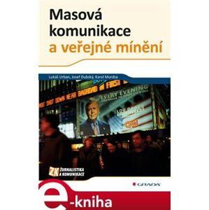 Masová komunikace a veřejné mínění - Lukáš Urban, Josef Dubský, Karol Murdza e-kniha