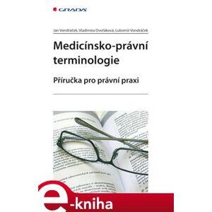 Medicínsko-právní terminologie. Příručka pro právní praxi - Jan Vondráček, Vladimíra Dvořáková, Lubomír Vondráček e-kniha