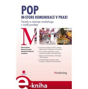 POP - In-store komunikace v praxi. Trendy a nástroje marketingu v místě prodeje - Martin Boček, Daniel Jesenský, Daniela Krofiánová e-kniha
