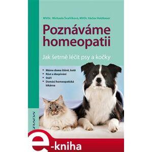 Poznáváme homeopatii. Jak šetrně léčit psy a kočky - Michaela Švaříčková, Václav Holzbauer e-kniha