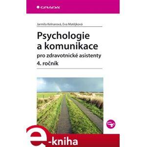 Psychologie a komunikace pro zdravotnické asistenty - 4. ročník - Jarmila Kelnarová, Eva Matějková e-kniha