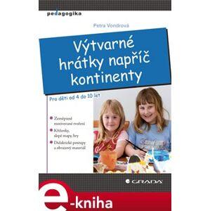 Výtvarné hrátky napříč kontinenty. Pro děti od 4 do 10 let - Petra Vondrová e-kniha