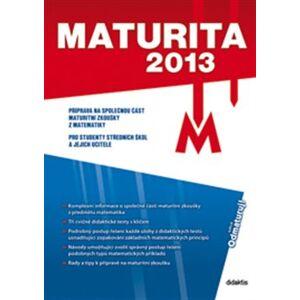 Maturita 2013 – Matematika. Příprava na společnou část maturitní zkoušky z matematiky - Renata Kučerová, Štěpán Ledvinka