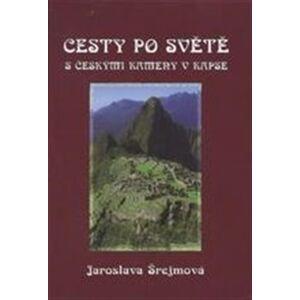 Cesty po světe s českými kameny v kapse. Malý průvodce velkými zeměmi - Jaroslava Šrejmová