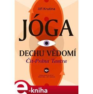 Jóga dechu vědomí. Čit-Prána Tantra - Jiří Krutina e-kniha