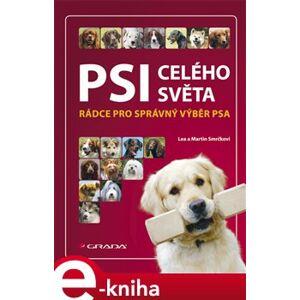 Psi celého světa. Rádce pro správný výběr psa - Lea Smrčková, Martin Smrček e-kniha