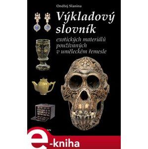 Výkladový slovník exotických materiálů. používaných v uměleckém řemesle - Ondřej Slanina e-kniha