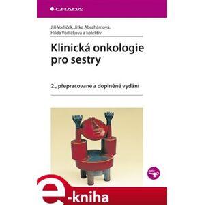 Klinická onkologie pro sestry. 2., přepracované a doplněné vydání - Jiří Vorlíček, Jitka Abrahámová, Hilda Vorlíčková, kolektiv e-kniha
