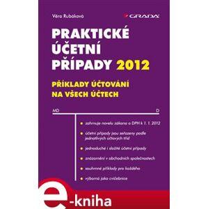 Praktické účetní případy 2012. příklady účtování na všech účtech - Věra Rubáková e-kniha
