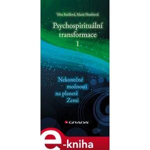 Psychospirituální transformace 1. Nekonečné možnosti na planetě Zemi - Věra Bučilová, Marie Nestěrová e-kniha