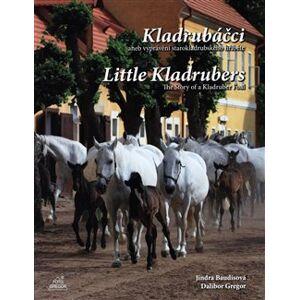 Kladrubáčci / Little Kladrubers. Vyprávění starokladrubského hříběte / The Story of a Kladruber Foal - Dalibor Gregor, Jindra Baudisová
