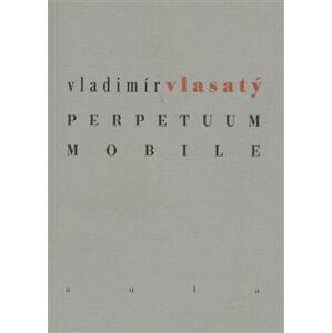 Perpetuum mobile - Vladimír Vlasatý