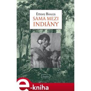 Sama mezi Indiány - Ettore Biocca e-kniha