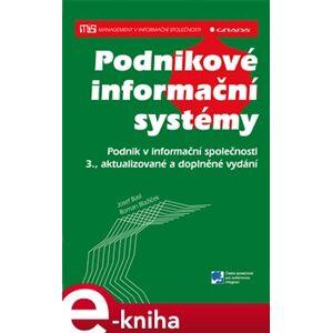 Podnikové informační systémy. Podnik v informační společnosti - 3., aktualizované a doplněné vydání - Josef Basl, Roman Blažíček e-kniha
