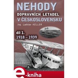 Nehody dopravních letadel v Československu. díl 1. 1918 - 1939 - Ladislav Keller e-kniha