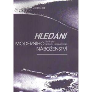 Hledání moderního náboženství. Rané spisy Norberta Fabiána Čapka - Norbert F. Čapek