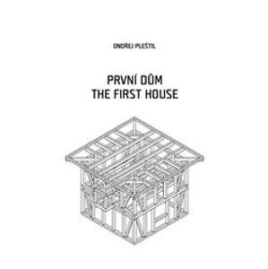 První dům / The First House - Ondřej Pleštil