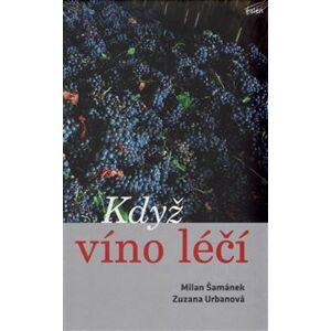 Když víno léčí - Milan Šamánek, Zuzana Urbanová