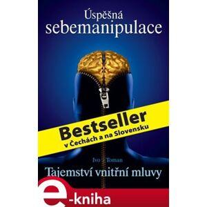 Úspěšná sebemanipulace - Ivo Toman e-kniha