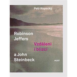 Robinson Jeffers a John Steinbeck. Vzdálení a blízcí - Petr Kopecký