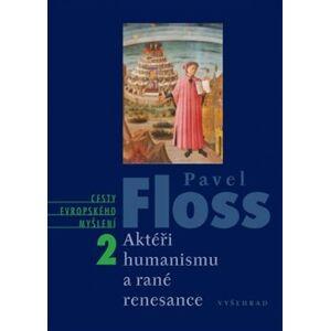 Aktéři humanismu a rané renesance. Cesty evropského myšlení 2 - Pavel Floss