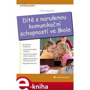 Dítě s narušenou komunikační schopností ve škole - Petra Bendová e-kniha