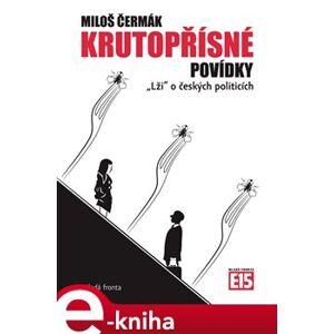 """Krutopřísné povídky. """"Lži"""" o českých politicích - Miloš Čermák e-kniha"""