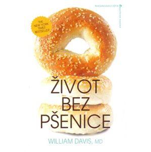 Život bez pšenice. Praktický a provokativní návod, jak zhubnout a uzdravit se - William R. Davis