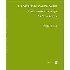 S použitím kalendáře. K bezručovské textologii Oldřicha Králíka - Michal Kosák