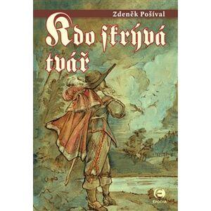 Kdo skrývá tvář - Zdeněk Pošíval